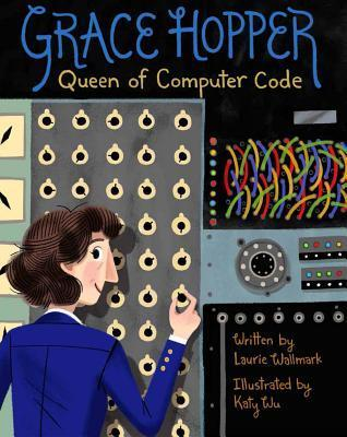 Grace Hopper, Queen of Computer Code by Laurie Wallmark, a review