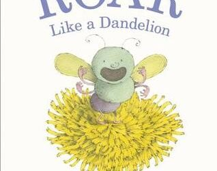 ROAR like a Dandelion by Ruth Krauss and Sergio Ruzzier, a review