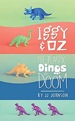 Iggy and Oz: the Plastic Dinos of Doom by J.J. Johnson, a review
